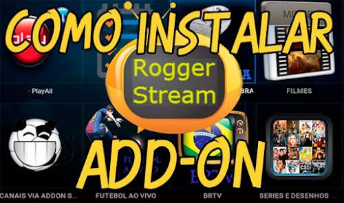 ADDON ROGGER STREAM PARA KODI ATUALIZADO V5.0.3