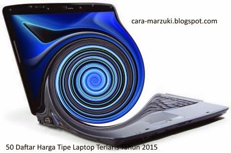 50 Daftar Harga Tipe Laptop Terlaris Tahun 2015