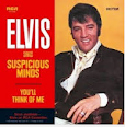 """Suspicious Minds"""
