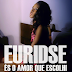 Euridse - És o Amor Que Escolhi (Final)