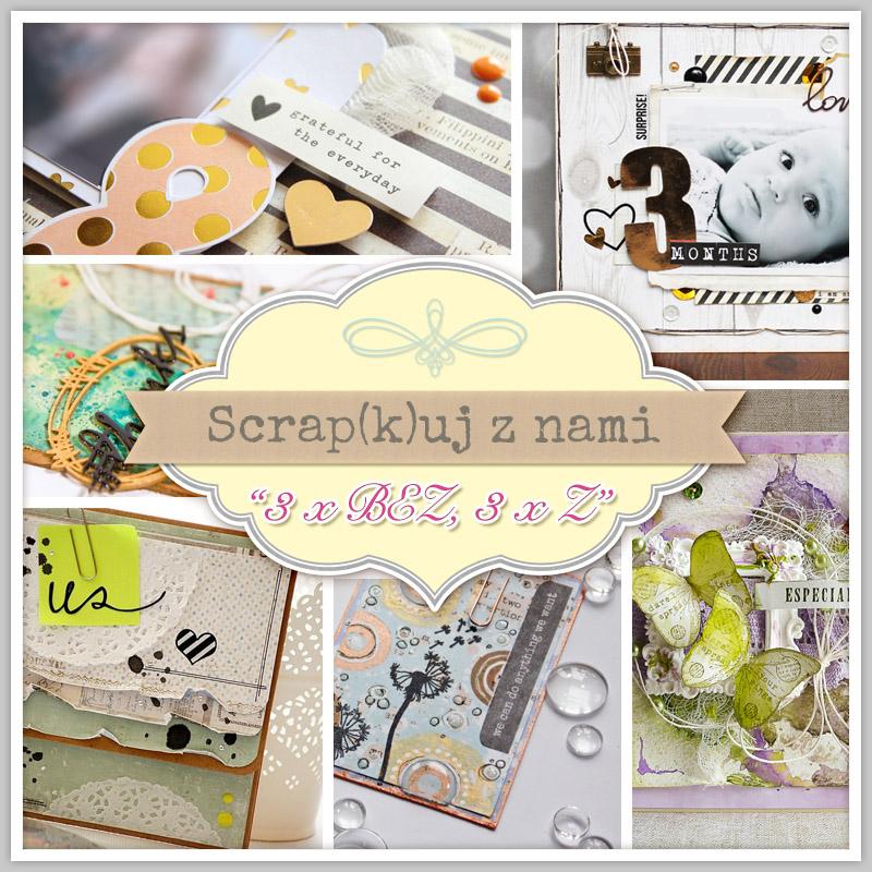 http://scrapkipl.blogspot.com/2015/04/scrapkuj-z-nami-3-x-bez-3-x-z.html