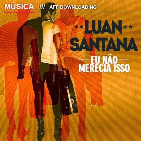 Luan Santana – Eu Não Merecia Isso (Música Nova)