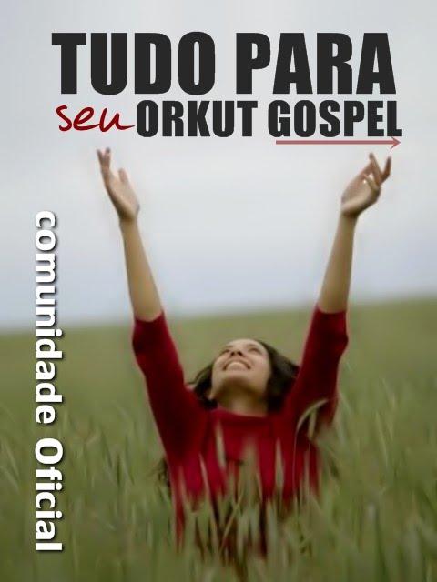 Tudo para seu Orkut Gospel.