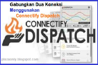 Cara Menggabungkan Dua Koneksi Menggunakan Connectify Dispatch