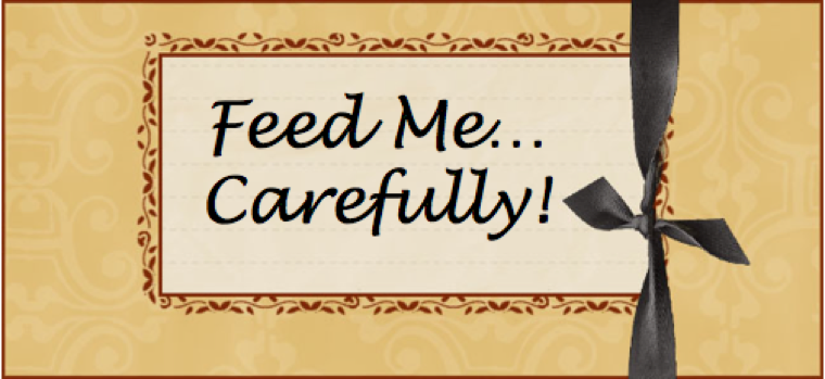 feed me carefully