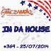 #369 IN DA HOUSE 25/07/2014