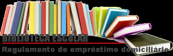 Regulamento do empréstimo domiciliário da Biblioteca Escolar
