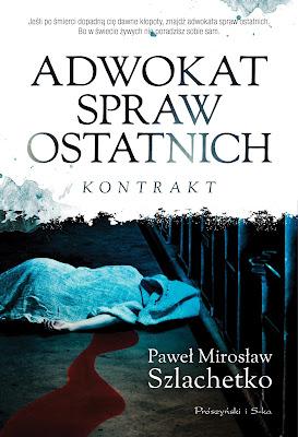 """""""Adwokat spraw ostatnich. Kontrakt"""" – Paweł Mirosław Szlachetko"""