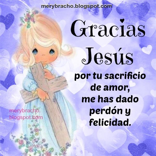 Mensaje Cristiano Bello de gracias a Jesús, Cristo, salvador. Sacrificio de amor, perdón. Poema cristiano por Mery Bracho.