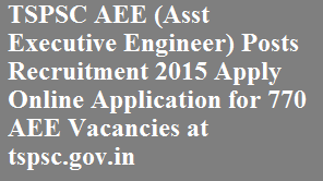 TSPSC AEE (Asst Executive Engineer) Posts Recruitment 2015 Apply Online Application for 770 AEE Vacancies at tspsc.gov.in