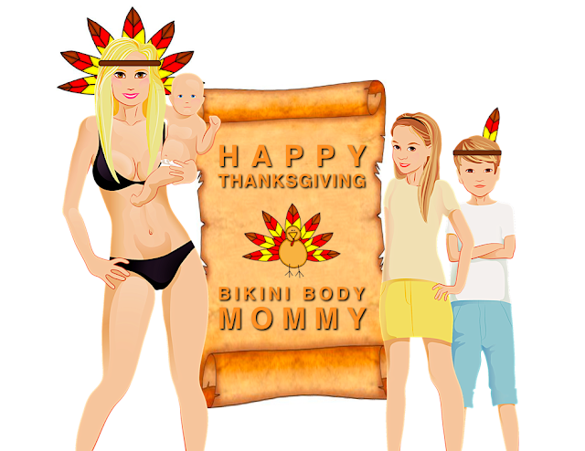 BIKINI BODY MOMMY THANKSGIVING