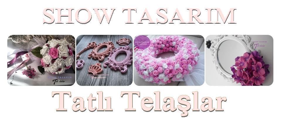 SHOW TASARIM / TATLI TELAŞLAR