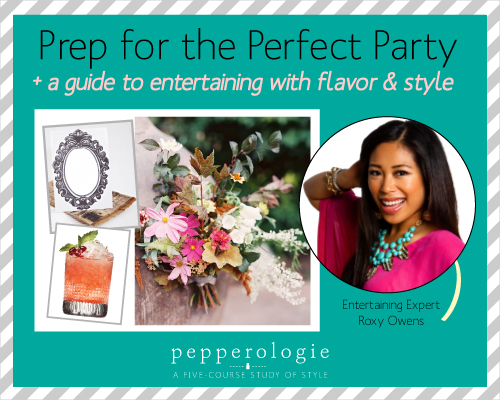 StyleAndPepperBlog.com : : Pepperologie // Entertaining with Roxy Owens