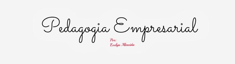 Pedagogia empresarial por Evelyn Almeida