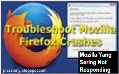 Cara Mengatasi Browser Mozilla Yang Sering Not Responding