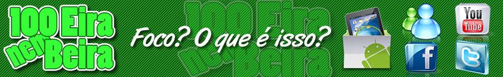 100 Eira nem Beira - Comentários, Opiniões, Variedades, Humor, Sarcasmo, Vídeos, etc