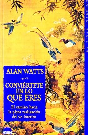 Alan Watts Conviertete en lo que eres el camino hacia la plena realizacion del yo interior