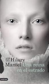 Una reina en el estrado. Hilary Mantel