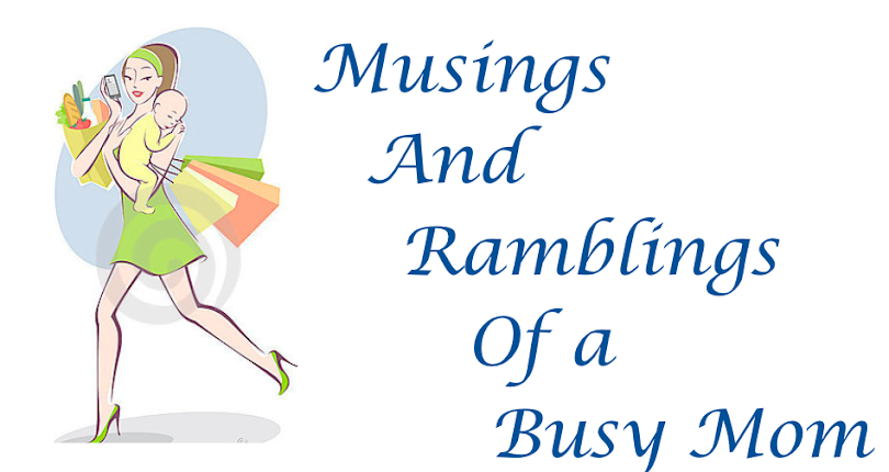 Musings and Ramblings of a Busy Mom