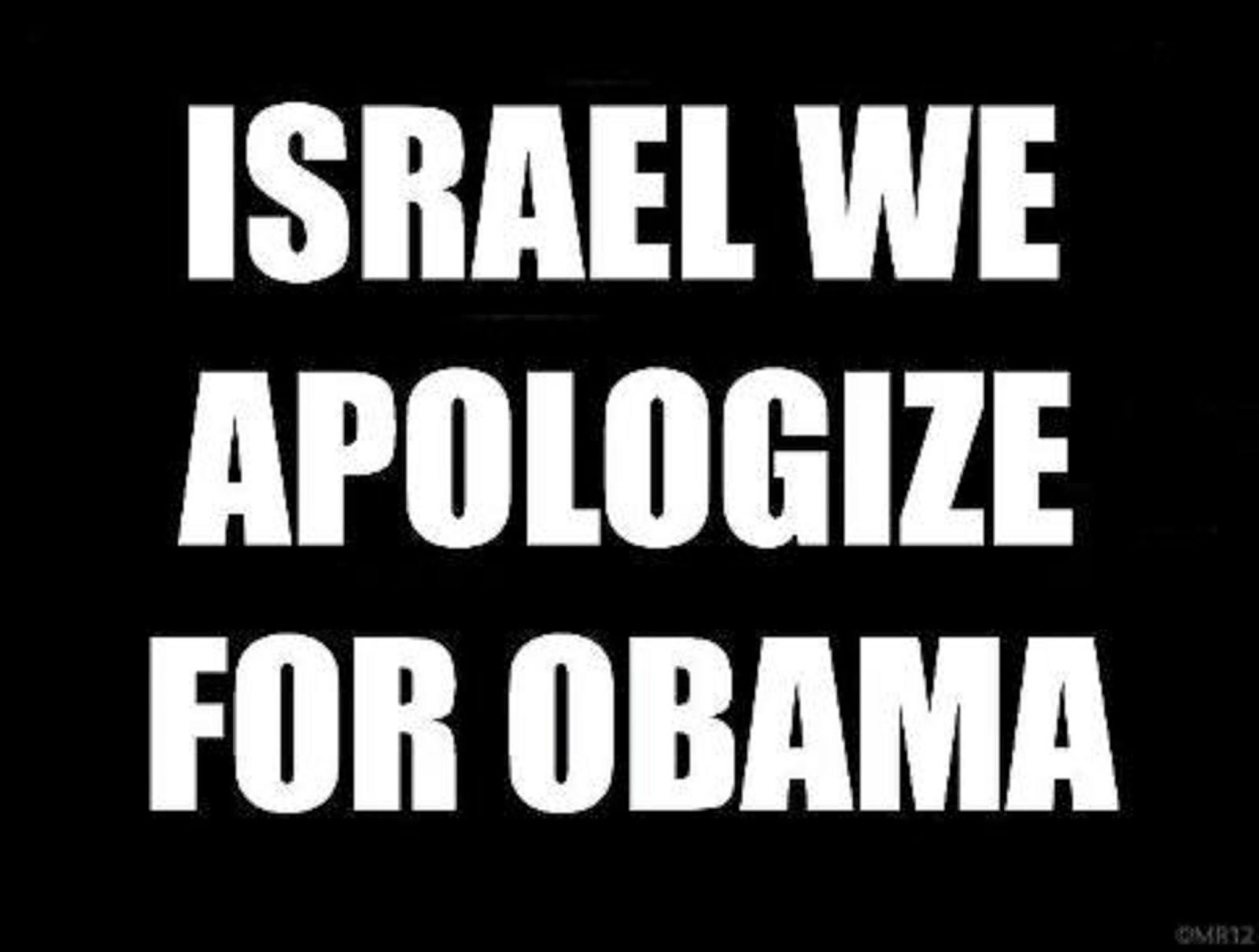 ISRAEL WE APOLOGIZE FOR OBAMA