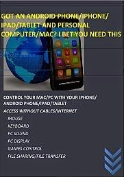GOT AN ANDROID PHONE/IPHONE/IPAD/TABLET AND MAC/PC? I BET YOU NEED THIS: Control your Mac/Pc with your iPhone or iPad/ Android Phone or Tablet. Access ... without cables or in
