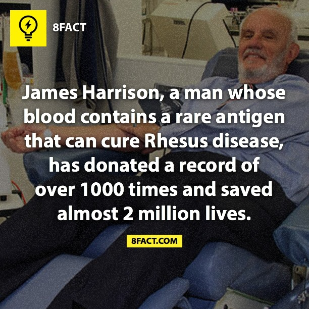 James Harrison , a man whose blood contains a rare antigen that can cure rhesus disease has donated a record of over 1000 times and saved almost 2 million lives.