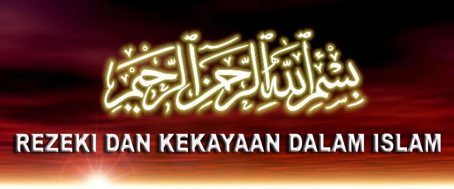REZEKI DAH KEKAYAAN DALAM ISLAM