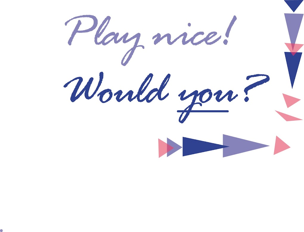 Play nice! Would you?