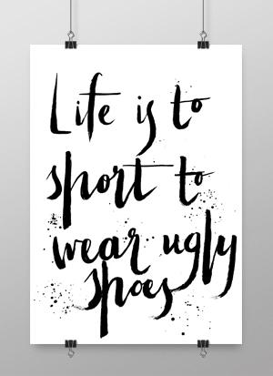 konsttryck, inredning, tavla, tavlor, svart och vitt, poster, posters, print, prints, konsttryck, life is to short to wear ugly shoes, skor, tavla till walk in closet
