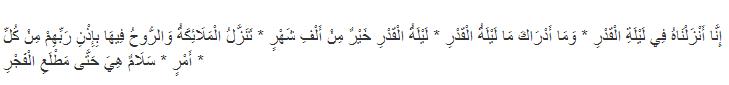 """""""Sesungguhnya Kami telah menurunkannya (Al Qur'an) pada malam kemuliaan (Lailatul Qadr). Dan tahukah kamu apakah malam kemuliaan (Lailatul Qadr) itu? Malam kemuliaan itu (Lailatul Qadr) lebih baik dari seribu bulan."""