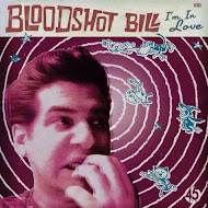 7'': BLOODSHOT BILL - I'm In Love