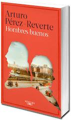 Un título interesante: 'Hombres buenos' de Arturo Pérez Reverte