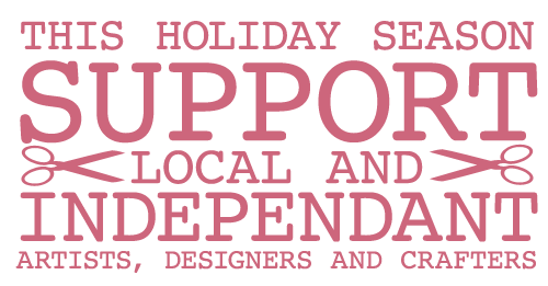 This Holiday Season, Support Local & Independant Artists, Designers and Crafters