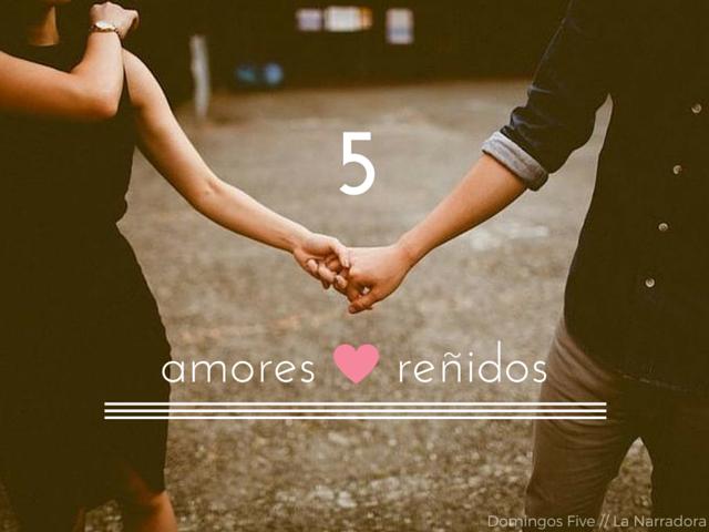 5-amores-renidos-peleados
