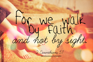 http://1.bp.blogspot.com/-gCs6ivFqQTc/UF3f-iqELSI/AAAAAAAAAGc/y65h3k8WMkw/s400/For+we+walk+by+faith+and+not+by+sight.png