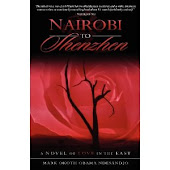 Nairobi To Shenzhen: A Novel of Love in the East