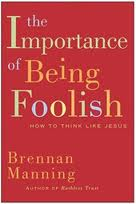 The Importance of Being Foolish - Brennan Manning
