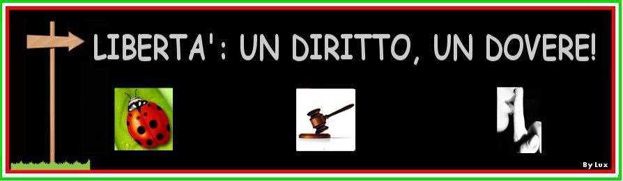 LIBERTA': UN DIRITTO, UN DOVERE!