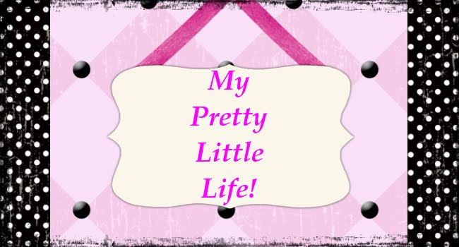 My Pretty Little Life!