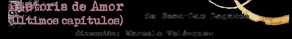 Historia de Amor (Últimos capítulos) de Jean-Luc Lagarce   /  dirección: Marcelo Velázquez