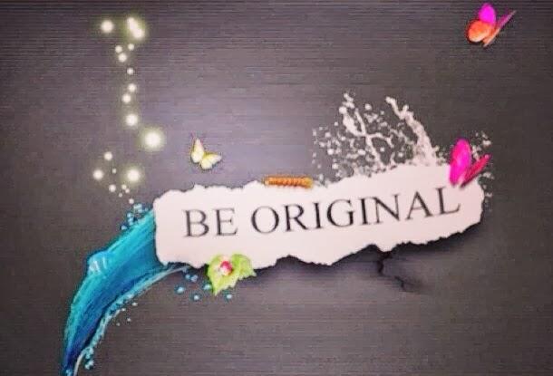 Be Original!