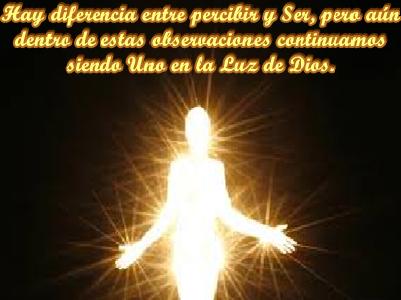Por lo común, contemplas distintas variantes entre nosotros Dos, que no te ayudan a reconocer que eres Luz de Dios.