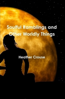 http://www.amazon.com/Soulful-Ramblings-Other-Worldly-Things-ebook/dp/B009B4TYTY/ref=sr_1_3?s=books&ie=UTF8&qid=1391477862&sr=1-3&keywords=Heather+Crouse