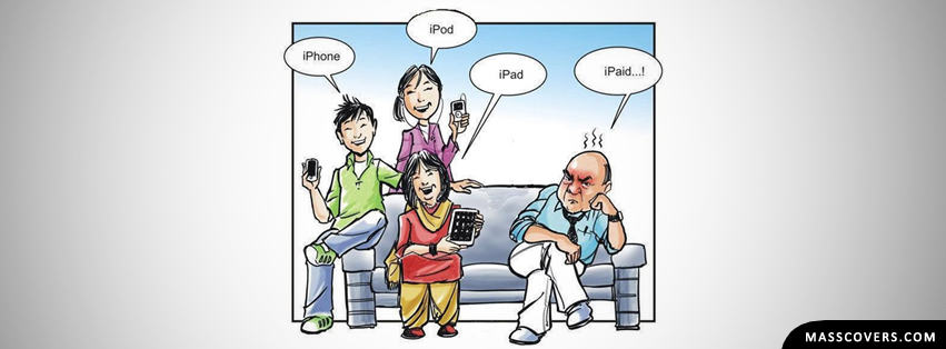 Son: iPhone | Daughter: iPod | Wife: iPad & Father / Husband: iPaid