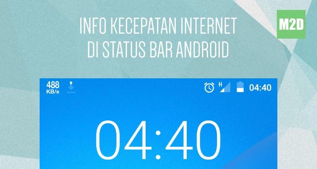 Cara Menampilkan Kecepatan Internet di Status Bar Android Tanpa Root ...