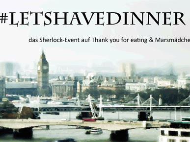 [BLOGEVENT] Let's have dinner, Mr. Holmes! Mit dem Marsmädchen & mir ♥