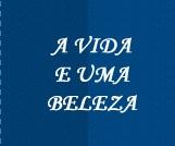 A Vida é Uma Beleza