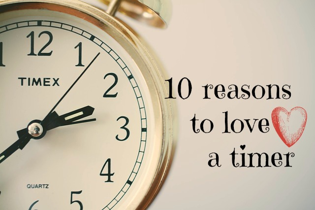 ten reasons to love a timer