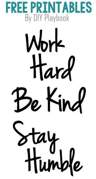 "Free ""Work Hard, Be Kind, Stay Humble"" printable from DIY Playbook"
