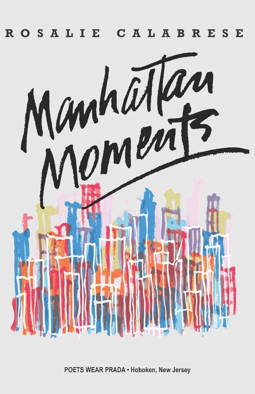 POETRY HOT OFF THE PRESS: Manhattan Moments by Rosalie Calabrese